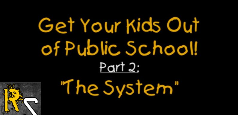 VIDEO: Get Your Kids Out Of Public School Part 2: The System